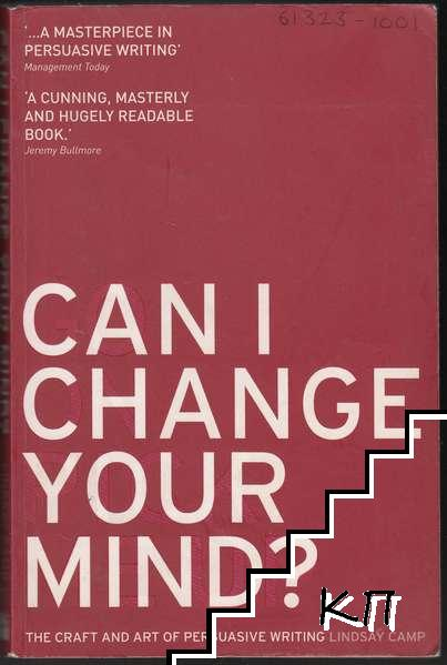 Can I Change Your Mind?: The Craft and Art of Persuasive Writing