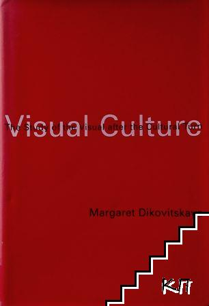 Visual Culture: The Study of the Visual After the Cultural Turn