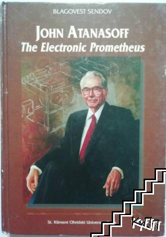 John Atanasoff - The Electronic Prometheus