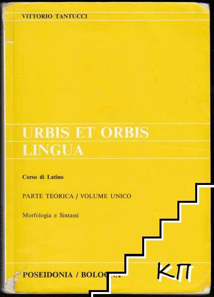 Urbis et orbis lingua. Corso di Latino. Parte teorica. Volume unico: Morfologia e Sintassi