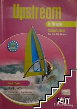 Upstream for Bulgaria. Part 2. Student's Book for the 8th grade. Level A2+