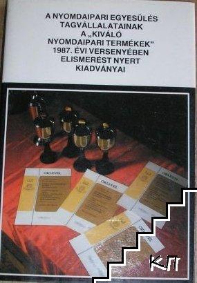 """A Nyomdaipari Egyesülés tagvállalatainak a """"kiváló nyomdaipari termékek"""" 1987. Évi versenyében elismerést nyert kiadványai"""