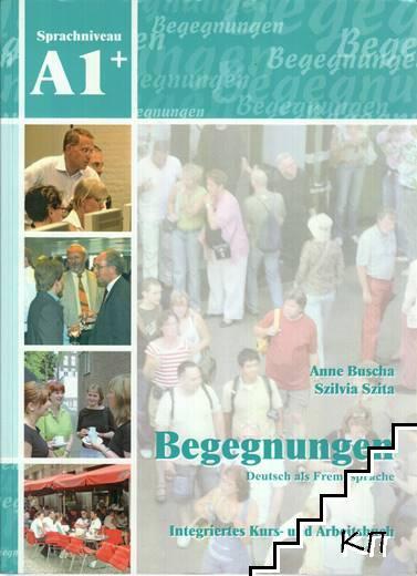Begegnungen. Deutsch als Fremdsprache. Integriertes Kurs- und Arbeitsbuch A1+ mit 2 CDs