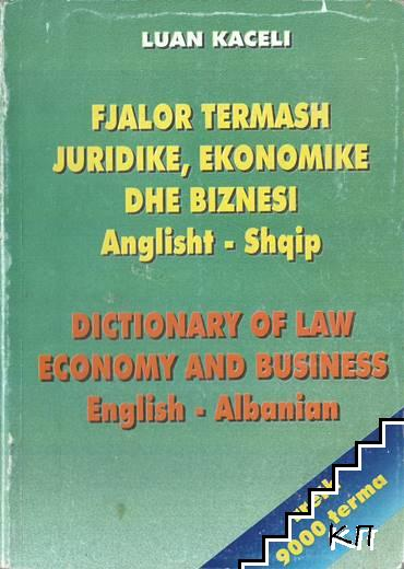 Fjalor termash juridike, ekonomike dhe biznesi. Anglisht-shqip / Dictionary of law economy and business. English-albanian
