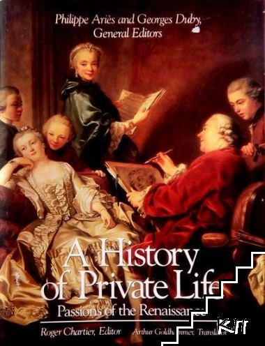 A History of Private Life. In Five Volumes. Vol. 3: Passions of the Renaissance