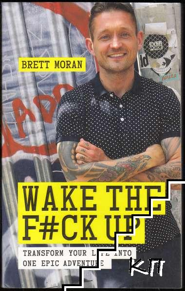 Wake the F#ck Up: Transform Your Life Into One Epic Adventure