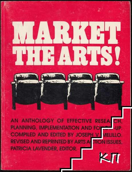 Market the Arts!: An Anthology of Effective Research, Planning, Implementation and Follow-up