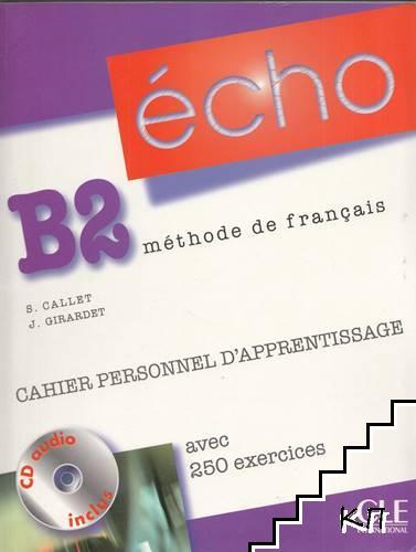 Echo. B2: méthode de français. Cahier Personnel D'apprentissage + CD