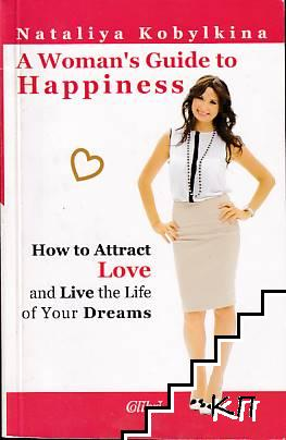 A Woman's Guide to Happiness: How to Attract Love and the Life of Your Dreams