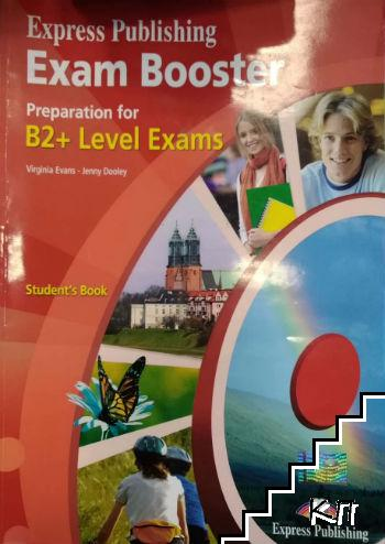 Exam Booster. Preparation for B2+ Level Exams. Student's Book