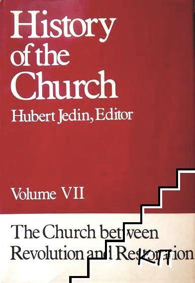 History of the Church. In Ten Volumes. Vol. 7: The Church Between Revolution & Restoration