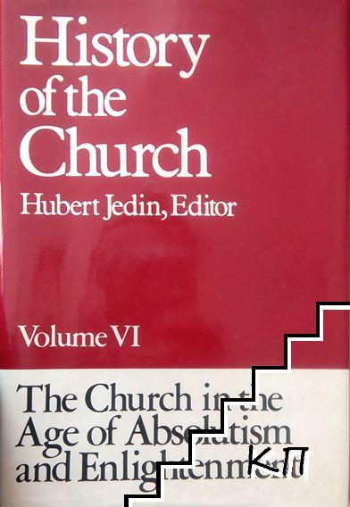 History of the Church. In Ten Volumes. Vol. 6: The Church in the Age of Absolutism & Enlightenment
