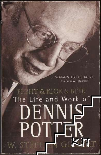 Fight and Kick and Bite: The Life and Work of Dennis Potter