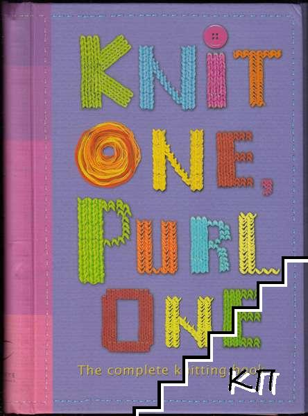 Knit One, Purl One: The Complete Knitting Book