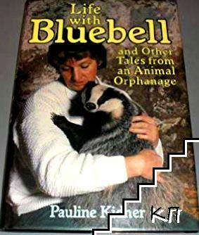 Life With Bluebell and Other Tales from an Animal Orphanage