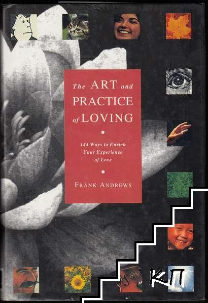 The Art and Practice of Loving: 144 Ways to Enrich Your Experience of Love