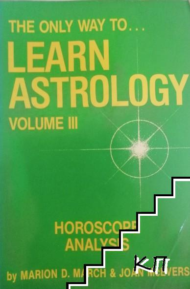 The Only Way to Learn Astrology. Vol. 3: Horoscope Analysis