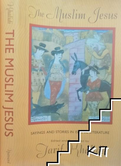 The Muslim Jesus: Sayings and Stories in Islamic Literature