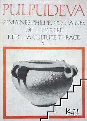 Pulpudeva. Semaines philippopolitaines de l´histoire et de la culture Thrace. Vol. 5
