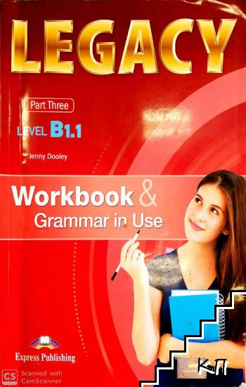 Legacy. Workbook and Grammar in Use. Part 3: Level B1.1