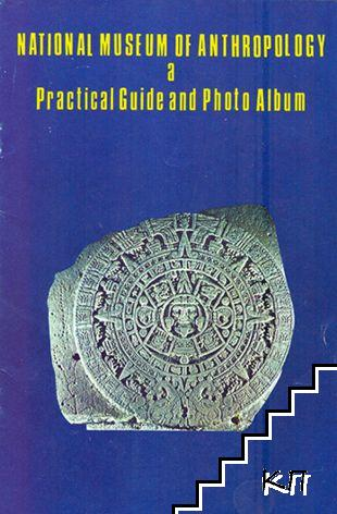National Museum of Anthropology. A Practical Guide and Photo Album