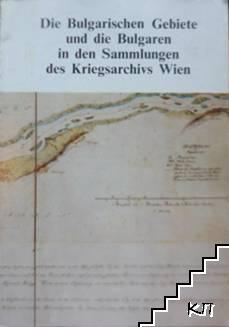 Die Bulgarischen Gebiete und die Bulgaren in den Sammlungen des Kriegsarchivs Wien