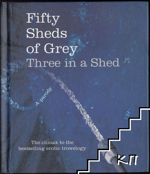 Fifty Sheds of Grey. Three in a Shed: A Parody