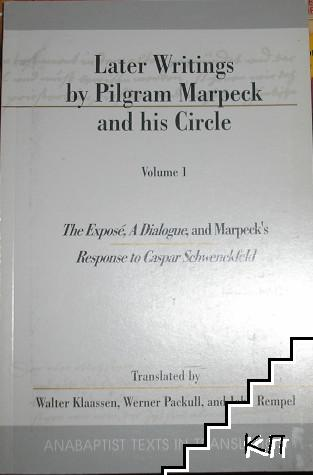 Later writings by Pilgram Marpeck and his circle. Vol. 1: The Expose, a Dialogue, and Marpeck's Response to Caspar Schwenckfeld