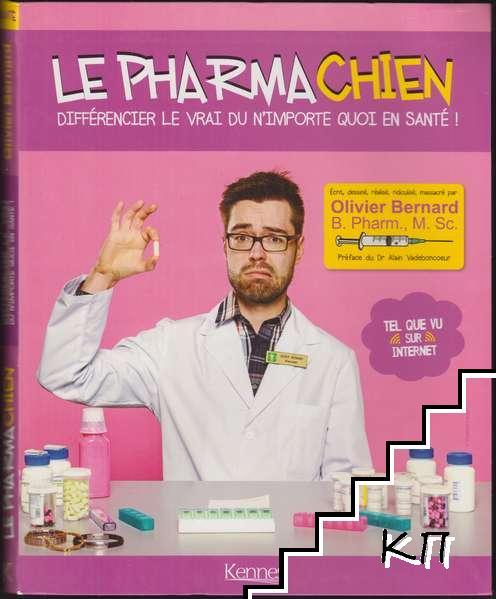 Le Pharmachien. Tome 1: Différencier le vrai du n'importe quoi en santé!