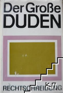 Der Grosse Duden: Wörterbuch und Leitfaden der deutschen Rechtschreibung