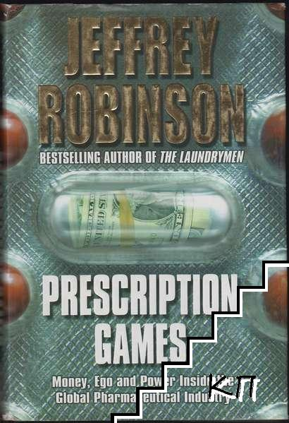 Prescription Games: Money, Ego and Power Inside the Global Pharmaceutical Industry