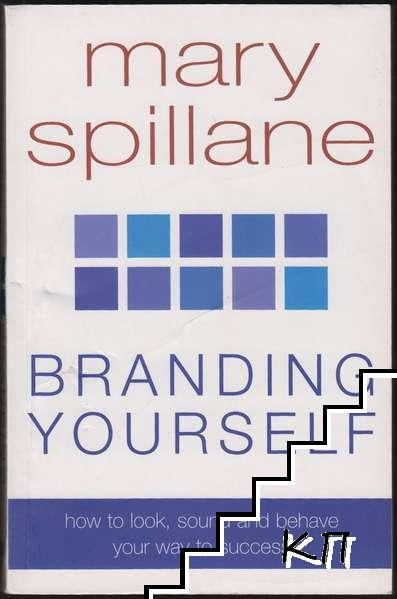 Branding Yourself: How to look, sound and behave your way to success