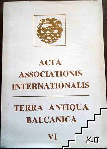 Acta Associationis Internationalis / Terra Antiqua Balcanica VI