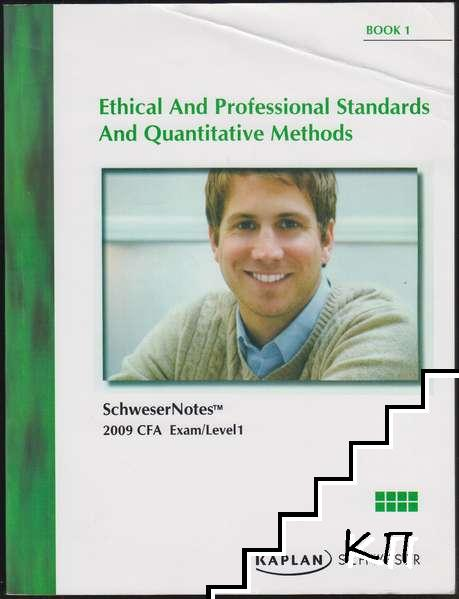 SchweserNotes 2009 CFA Exam Level 1. Book 1: Ethical And Professional Standards, And Quantitative Methods