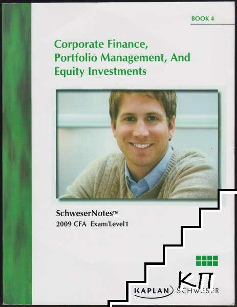 SchweserNotes 2009 CFA Exam Level 1. Book 4: Corporate Finance, Portfolio Management, And Equity Investments