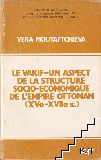 Le vakif-un aspect de la structure socio-economique de l'Empire ottoman (XVe-XVIIe s.)