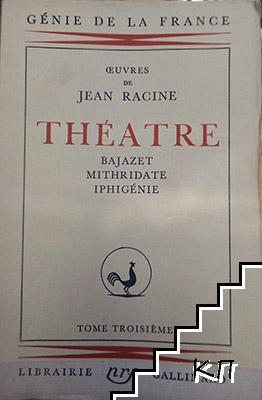 Theatre. Tome 3: Bajazet mithridate iphigenie