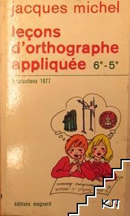 Leçons d'orthographe appliquée: Classes de 6ème et 5ème