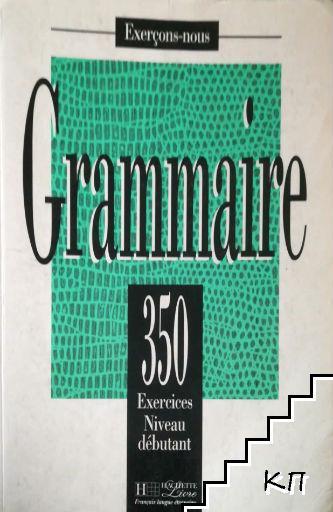 Grammaire. 350 exercices niveau débutant