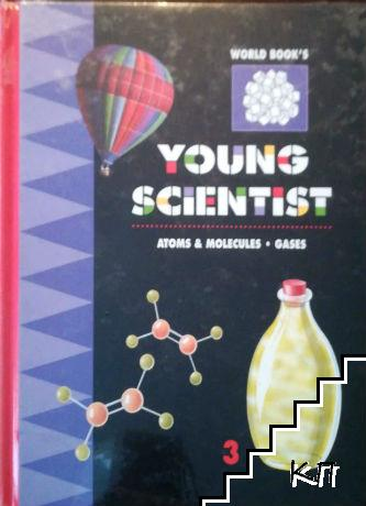 World Book's Young Scientist. Vol. 3: Atoms & molecules. Gases