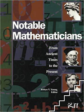 Notable Mathematicians: From Ancient Times to the Present