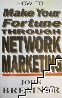 How to Make Your Fortune Through Network Marketing