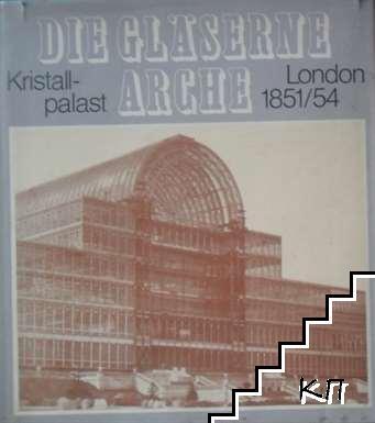 Die Gläserne Arche. Kristallpalast London 1851 und 1854