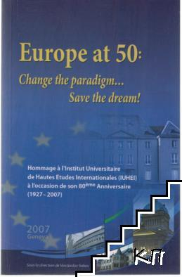 Europe at 50: Change the paradigm... Save the dream!