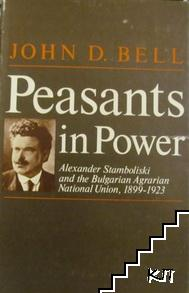 Peasants in Power: Alexander Stamboliski and the Bulgarian Agrarian National Union, 1899-1923