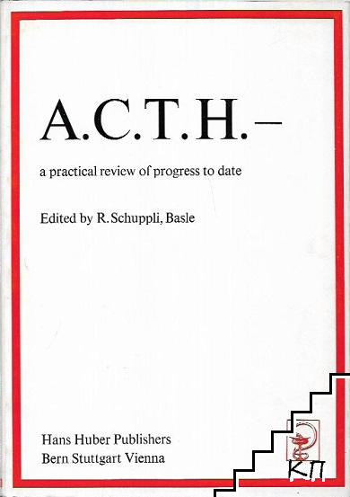 A.C.T.H.: A Practical Review of Progress to Date