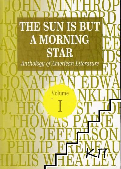 The Sun is but a Morning Star: Anthology of American Literature. Vol. 1