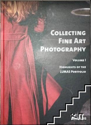 Collecting Fine Art Photography. Vol. 1: Highlights of the LUMAS Portfolio