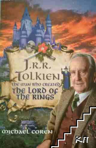 J. R. R. Tolkien: The Man Who Created the Lord of the Rings