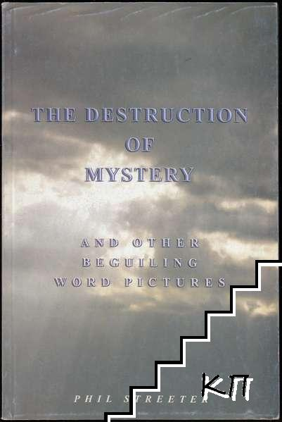 The Destruction of Mystery and Other Beguiling Word Pictures